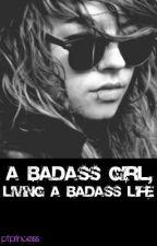 A Badass Girl, Living A Badass Life. by ptprincess