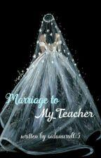 Marriage With My Teacher by aidanurul05