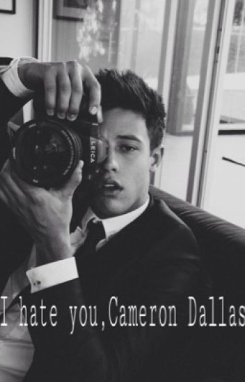 I hate you, Cameron Dallas (IN REVISIONE COMPLETA!!!)