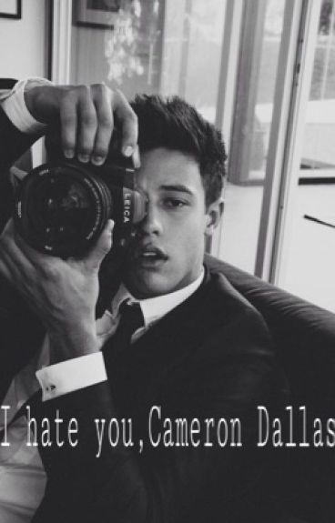 I hate you, Cameron Dallas