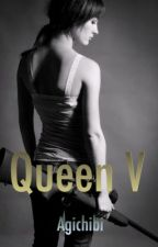 Queen V: The Cold and Heartless Gangster by AgiChibi