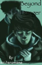Beyong Danger. by writeromane
