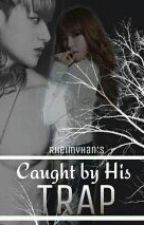Caught By His Trap [COMPLETED] #Wattys2016 by rheimyhan