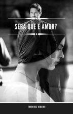 Será que é amor? by thamiresrribeiro