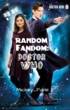 Random Fandom: Doctor Who by Mickey_Fable