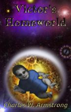 VICTOR'S HOMEWORLD by CharlesWArmstrong1