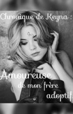 <<Chronique de Keyna : Amoureuse de mon frère adoptif.>> {Terminé} by QueencessLI