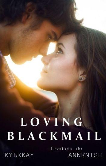Loving Blackmail - tradusă