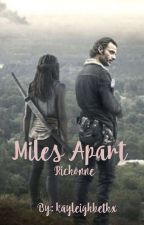 Miles Apart: Richonne  by kayleighbethx