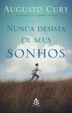 Nunca Desista dos Seus Sonhos (Augusto Cury) by toridantas