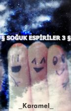 § SOĞUK ESPİRİLER 3 § by _Karamel_