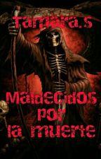 Maldecidos por la muerte by TamaraSantosLeiva