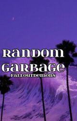 Random Garbage by FallOutDemons