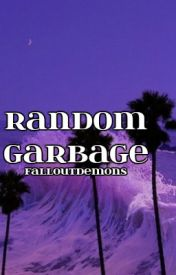 Random Garbage by FallOutDemons