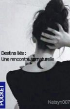 Destins Liés: Une Rencontre Surnaturelle  by Natsyn007