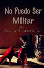 No Puedo Ser Militar by AlejaHernndez848