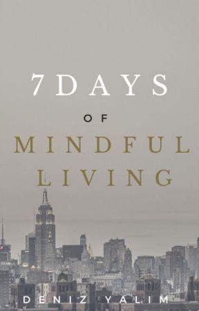 7 DAYS OF MINDFUL LIVING by bayart