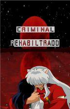 Criminal Rehabilitado (InuYasha) (Fanfic) by LizInuFan