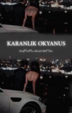 KARANLIK OKYANUS ~Kaldırılan Bölümlerin Gelişi bir Hafta Sürecektir~ by Drapetomaniaa
