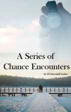 A Series of Chance Encounters by ConcealedCrashes
