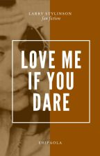 Love me if you dare • Larry Stylinson by ehipaola