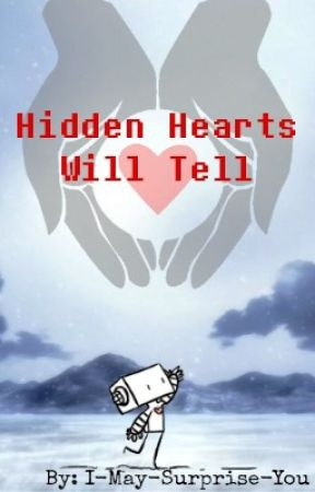 Hidden Hearts Will Tell by I-May-Surprise-You