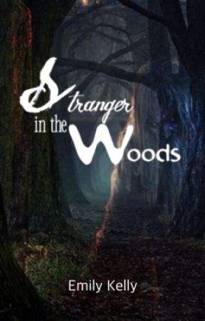 Stranger In The Woods| #Wattys2016 by 56_emilykelly_54