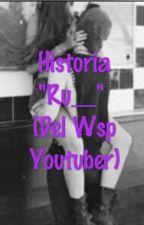 Historia Ru__ (Del Wsp Youtuber) by SrtaMoraditta