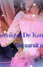 Chronique De Kamelia : qui aurait crû ? (Chronique Réel) by Sarafcmps