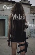 Our Wicked Ways •In editing• by Babygalash