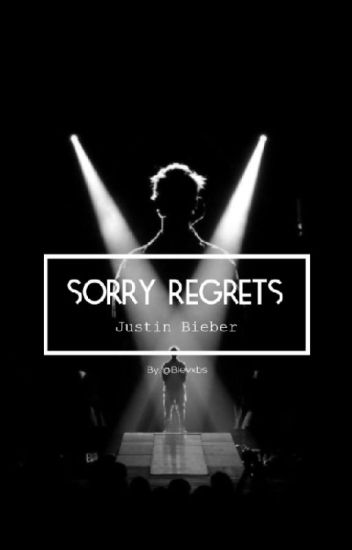 Sorry Regrets - Justin Bieber