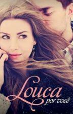 Louca Por Você by beatrizreis963