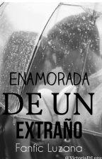 Enamorada de un extraño||Luzana|| [EDITANDO] by hxrryftluzu
