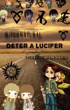 Detener a Lucifer (Crossover Supernatural/Shadowhunters) by MagnusyAlec800