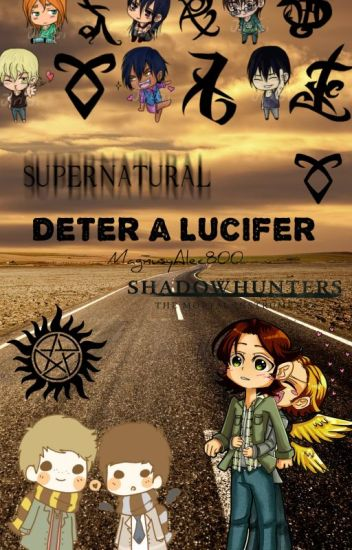 Detener a Lucifer (Crossover Supernatural/Shadowhunters)
