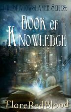 Shadowslayer Series: Book of Knowledge by FlareRedBlood
