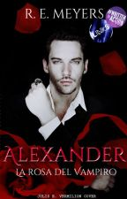 Alexander  - La Rosa del Vampiro #INREVISIONE by Erreroberta