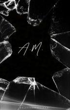 A.M. ✔ by xxlavieestbellexx1