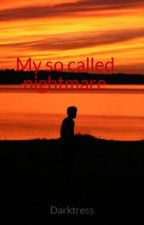 My so called nightmare by Darktress