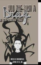 You Are Such A Drag (Rewrite)(A Shikamaru Nara LS) by tweNtyonEpiLots6