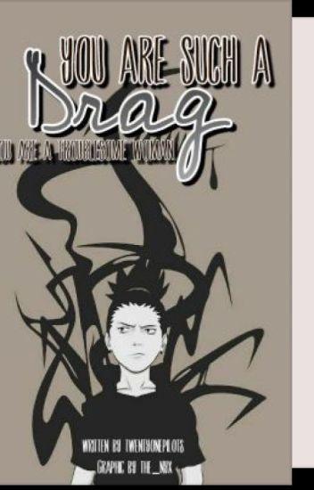 You Are Such A Drag (Rewrite)(A Shikamaru Nara LS)