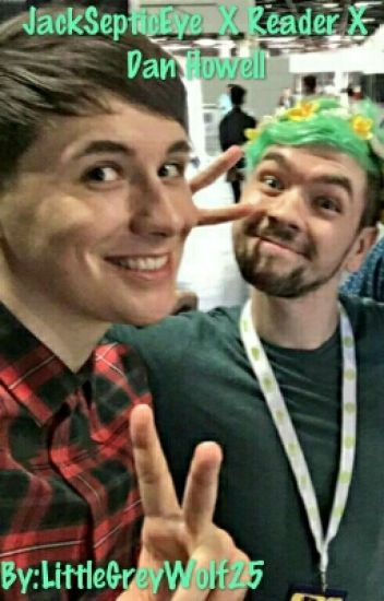 Jacksepticeye X Reader x Dan Howell