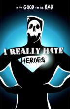 I Really Hate Heroes by Kip412