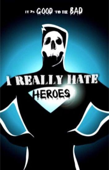 I Really Hate Heroes