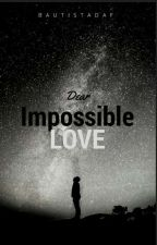 Dear impossible love ❤ by BautistaDaf05