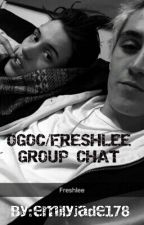 OGOC/FRESHLEE GROUP CHAT by emilyjade178