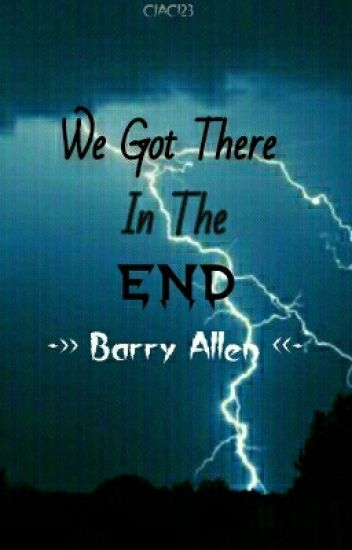 We Got There,in The End.(The Flash/ Barry Allen X Reader)