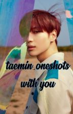 TAEMIN Oneshots with YOU ♥ by luxurtml