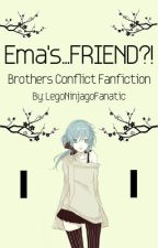 Ema's...FRIEND?! (BROTHERS CONFLICT FANFICTION) by uwuworld