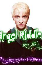 Angel Riddle Love Story( A Draco Malfoy Love Story) by LoveTobyHemingway